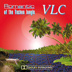 VLC - Romantic of Techno Jungle